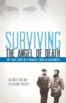 Surviving the Angel of Death : The True Story of a Mengele Twin in Auschwitz - Kor, Eva Mozes