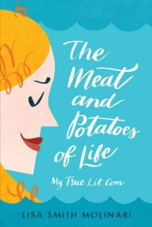 Image for The Meat and Potatoes of Life : My True Lit Com