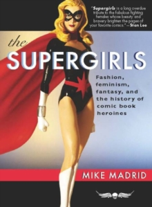Image for The supergirls: fashion, feminism, fantasy, and the history of comic book heroines