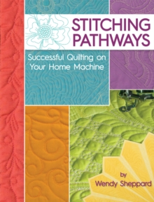 Image for Stitching pathways  : successful quilting on your home machine