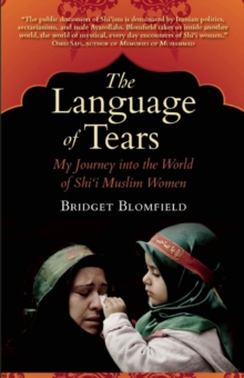 Image for The language of tears  : my journey into the world of Shi'i Muslim women