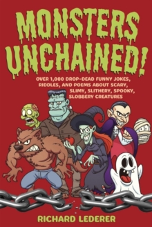 Image for Monsters Unchained! : Over 1,000 Drop-Dead Funny Jokes, Riddles, and Poems about Scary, Slimy, Slithery, Spooky, Slobbery Creatures