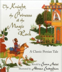 Image for The Knight, the Princess, and the Magic Rock : A Classic Persian Tale