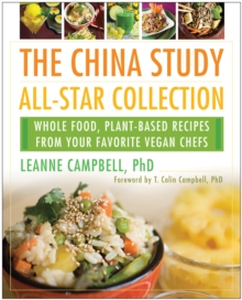 Image for The China Study All-Star Collection : Whole Food, Plant-Based Recipes from Your Favorite Vegan Chefs