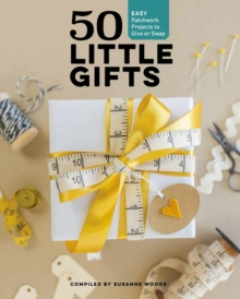 Image for 50 little gifts  : easy patchwork projects to give or swap