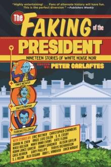 Image for Faking of the President : Nineteen Stories of White House Noir