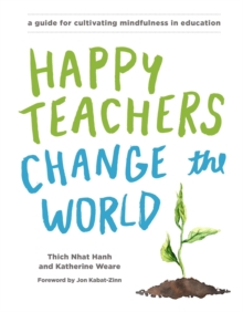 Happy teachers change the world  : a guide for integrating mindfulness in education - Weare, Katherine