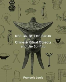 Image for Design by the book  : chinese ritual objects and the sanli tu