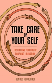Image for Take Care of Your Self : The Art and Cultures of Care and Liberation