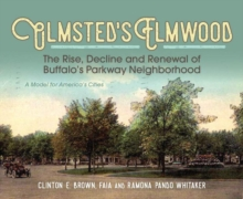 Image for Olmsted's Elmwood : The Rise, Decline and Renewal of Buffalo's Parkway Neighborhood, A Model for America's Cities