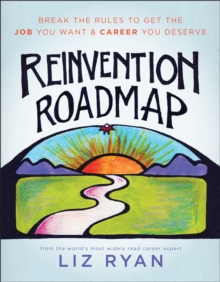 Image for Reinvention Roadmap : Break the Rules to Get the Job You Want and Career You Deserve