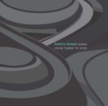 Image for David A. Hansen, Architect : From There to Here
