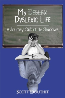Image for My Dyslexic Life : A Journey Out of the Shadows