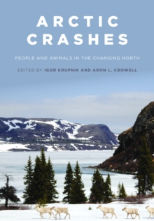 Image for Arctic Crashes : People and Animals in the Changing North