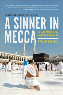 Image for A Sinner in Mecca : A Gay Muslim's Hajj of Defiance