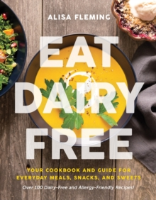 Image for Eat dairy free  : your cookbook for everyday meals, snacks, and sweets