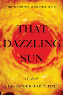 Image for That Dazzling Sun : Book 2 in The Tinsmith's Apprentice series