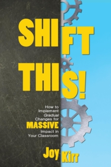 Image for Shift This! : How to Implement Gradual Changes for MASSIVE Impact in Your Classroom