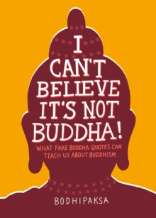 Image for I Can't Believe It's Not Buddha! : What Fake Buddha Quotes Can Teach Us About Buddhism