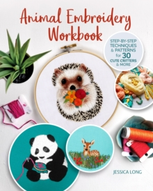 Image for Animal Embroidery Workbook : Step-by-Step Techniques & Patterns for 30 Cute Critters & More