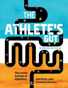 Image for The Athlete's Gut : From Nerves Nature Breaks, Beat Stomach Distress and Stay at Your Best