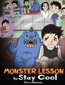 Image for Monster Lesson to Stay Cool : My Monster Helps Me Control My Anger. A Cute Monster Story to Teach Kids about Emotions, Kindness and Anger Management.