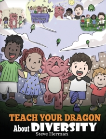 Image for Teach Your Dragon About Diversity : Train Your Dragon To Respect Diversity. A Cute Children Story To Teach Kids About Diversity and Differences.