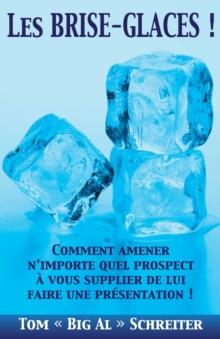 Image for Les BRISE-GLACES ! : Comment Amener N'importe Quel Prospect a Vous Supplier de Lui Faire une Presentation !