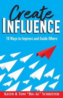 Image for Create Influence : 10 Ways to Impress and Guide Others