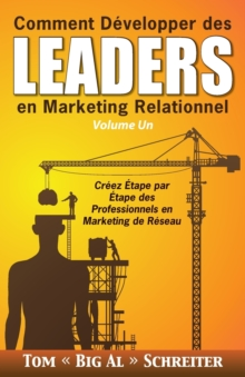 Image for Comment Developper des Leaders en Marketing Relationnel Volume Un : Creez Etape par Etape des Professionnels en Marketing de Reseau
