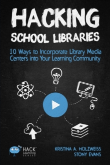 Image for Hacking School Libraries : 10 Ways to Incorporate Library Media Centers into Your Learning Community