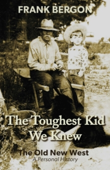 Image for The Toughest Kid We Knew : The Old New West: A Personal History