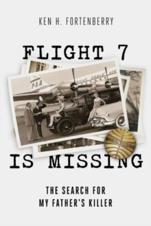 Image for Flight 7 Is Missing: The Search For My Fatheras Killer : The Search For My Father's Killer