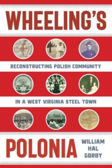 Image for Wheeling's Polonia : Reconstructing Polish Community in a West Virginia Steel Town