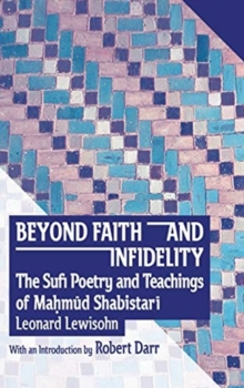 Image for Beyond Faith and Infidelity : The Sufi Poetry and Teachings of Ma?mUd ShabistarI