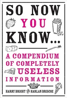 Image for So Now You Know: Revised and Updated : A Compendium of Completely Useless Information