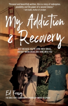 Image for My Addiction & Recovery : Just Because You're Done With Drugs, Doesn't Mean Drugs Are Done With You
