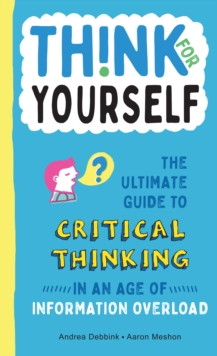 Image for Think for Yourself : The Ultimate Guide to Critical Thinking in an Age of Information Overload