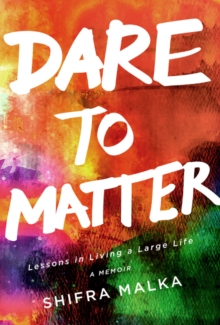 Image for Dare to Matter: Lessons in Living a Large Life : A Memoir