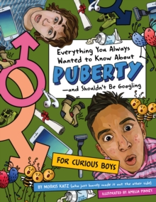 Image for Everything You Always Wanted To Know About Puberty - And Shouldn't Be Googling : For Curious Boys