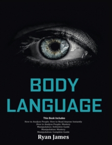 Image for Body Language : Master The Psychology and Techniques Behind How to Analyze People Instantly and Influence Them Using Body Language, Subliminal Persuasion, NLP and Covert Manipulation