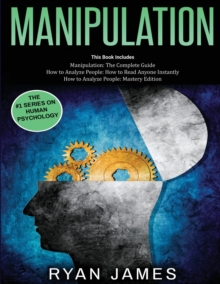 Image for Manipulation : 3 Books in 1 - Complete Guide to Analyzing and Speed Reading Anyone on The Spot, and Influencing Them with Subtle Persuasion, NLP and Manipulation Techniques