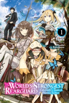 World's Strongest Rearguard: Labyrinth Country & Dungeon Seekers, Vol. 1 (light novel)