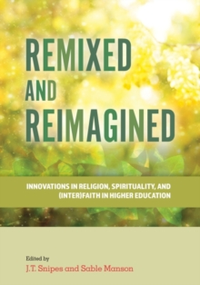 Image for Remixed and Reimagined : Innovations in Religion, Spirituality, and (Inter)Faith in Higher Education