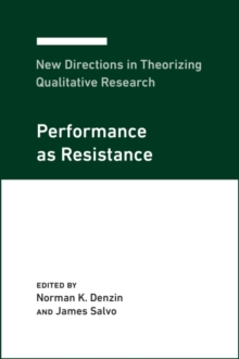Image for New Directions in Theorizing Qualitative Research : Performance as Resistance