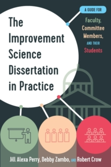 Image for The Improvement Science Dissertation in Practice : A Guide for Faculty, Committee Members, and their Students