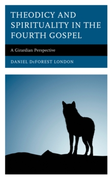 Image for Theodicy and spirituality in the Fourth Gospel  : a Girardian perspective