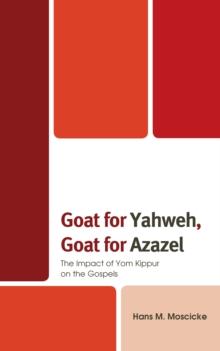 Image for Goat for Yahweh, goat for Azazel  : the impact of Yom Kippur on the gospels