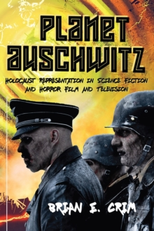Image for Planet Auschwitz : Holocaust Representation in Science Fiction and Horror Film and  Television
