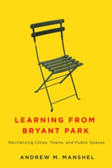 Image for Learning from Bryant Park : Revitalizing Cities, Towns, and Public Spaces